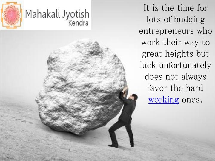 It is the time for lots of budding entrepreneurs who work their way to great heights but luck unfortunately does not always favor the hard