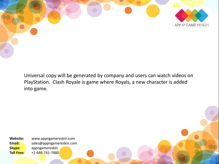 Universal copy will be generated by company and users can watch videos on