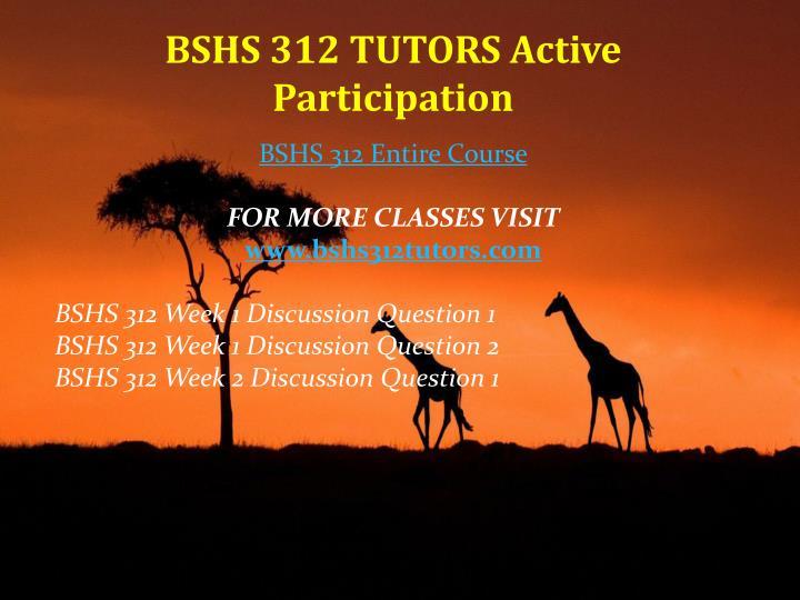BSHS 312 TUTORS Active Participation