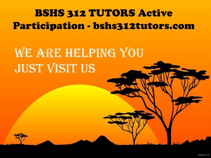 BSHS 312 TUTORS Active Participation - bshs312tutors.com