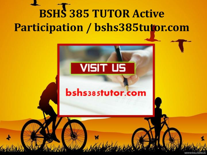 BSHS 385 TUTOR Active Participation / bshs385tutor.com