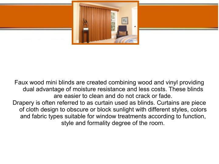 Faux wood mini blinds are created combining wood and vinyl providing