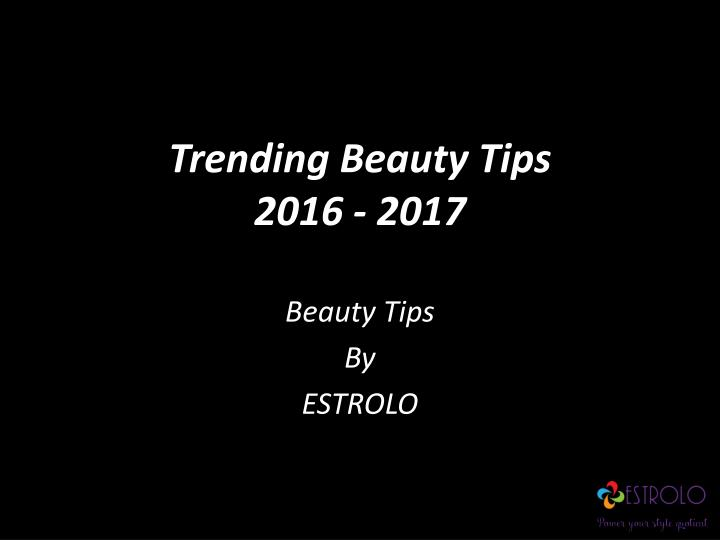 Trending beauty tips 2016 2017