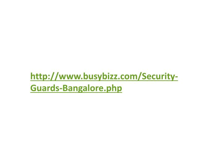http://www.busybizz.com/Security-Guards-Bangalore.php