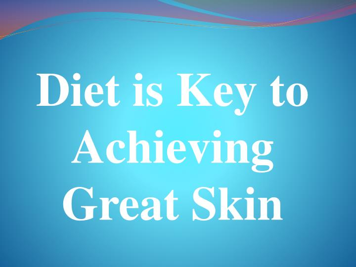 Diet is key to achieving great skin