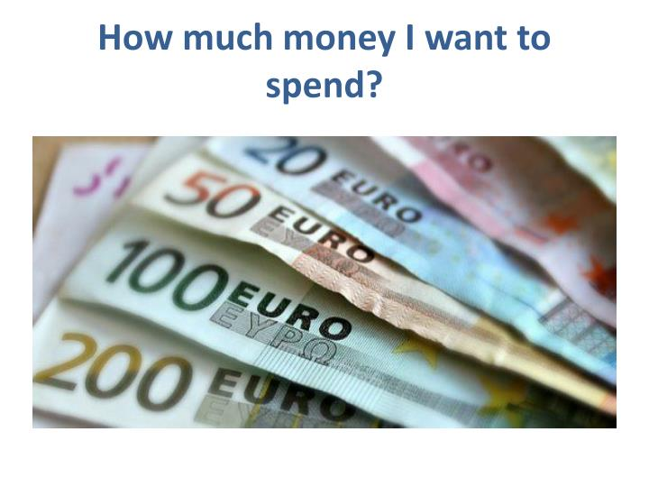 How much money I want to