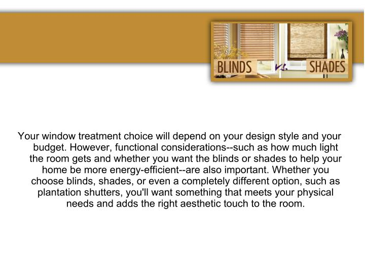 Your window treatment choice will depend on your design style and your
