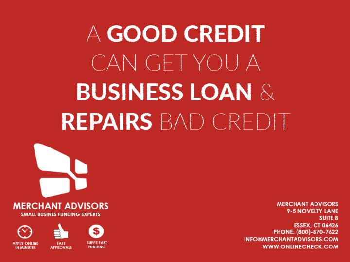 A good credit can get you a business loan repairs bad credit