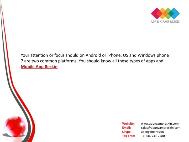Your attention or focus should on Android or iPhone. OS and Windows phone
