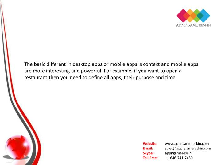 The basic different in desktop apps or mobile apps is context and mobile apps