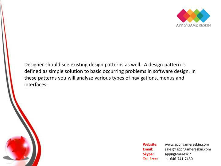 Designer should see existing design patterns as well.  A design pattern is