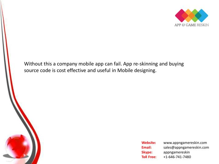 Without this a company mobile app can fail. App re-skinning and buying