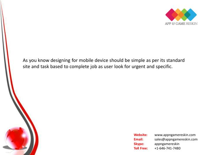 As you know designing for mobile device should be simple as per its standard