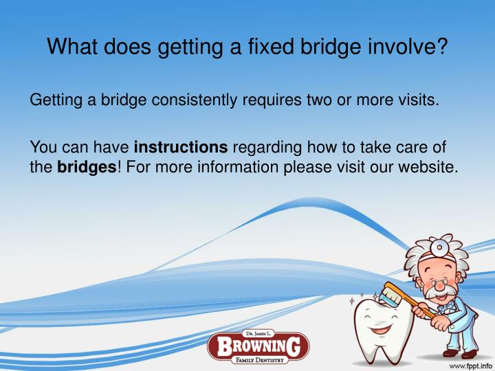 What does getting a fixed bridge involve?