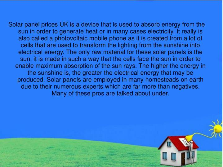 Solar panel prices UK is a device that is used to absorb energy from the sun in order to generate he...