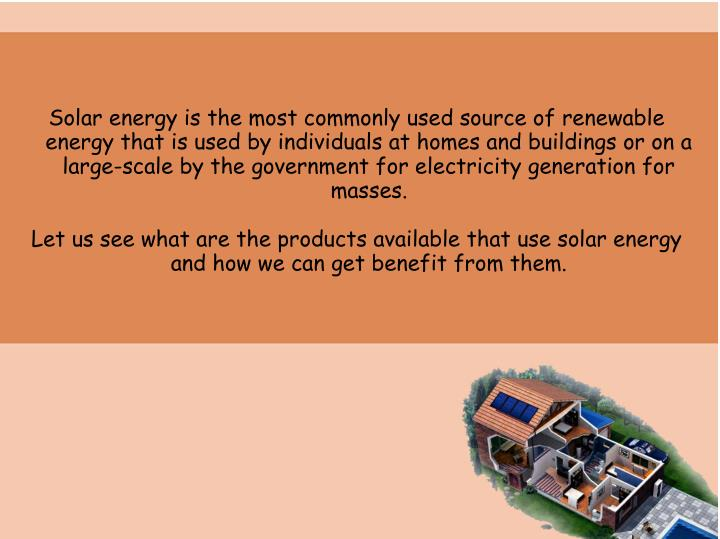 Solar energy is the most commonly used source of renewable