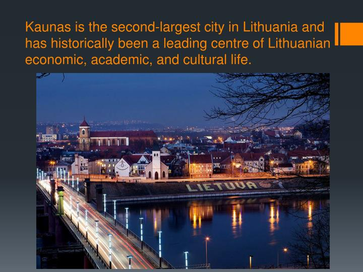 Kaunas is the second-largest city in Lithuania and has historically been a leading