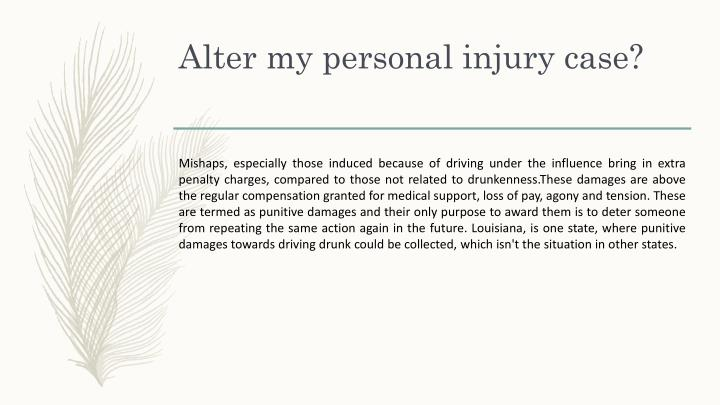 Alter my personal injury case?