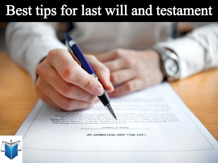 Best tips for last will and testament