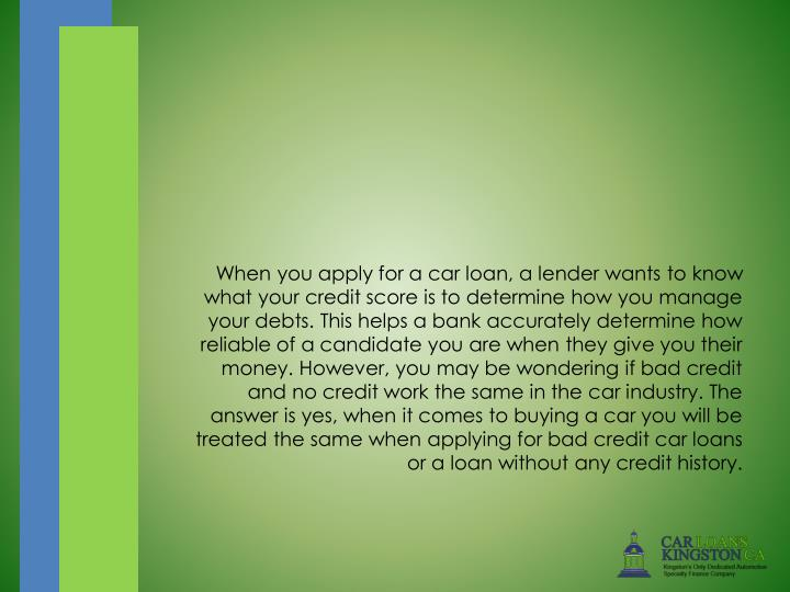 When you apply for a car loan, a lender wants to know what your credit score is to determine how yo...