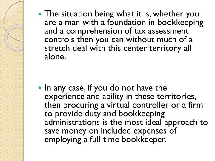 The situation being what it is, whether you are a man with a foundation in bookkeeping and a comprehension of tax assessment controls then you can without much of a stretch deal with this center territory all alone