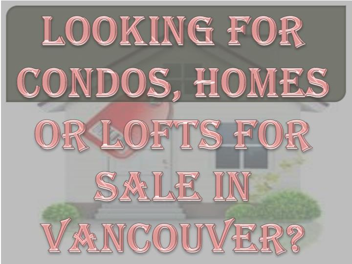 Looking for condos homes or lofts for sale in vancouver