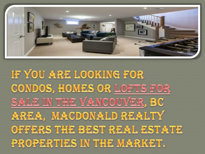If you are looking for condos, homes or