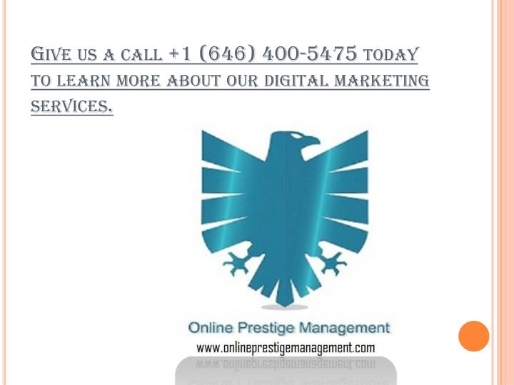 Give us a call +1 (646) 400-5475 today to learn more about our digital marketing services.