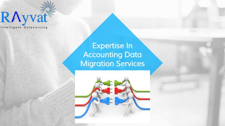 Expertise In Accounting Data Migration Services