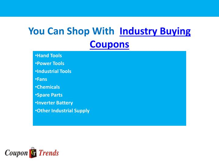 You can shop with i ndustry buying coupons