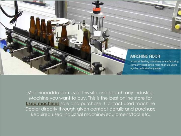 Machineadda.com, visit this site and search any industrial