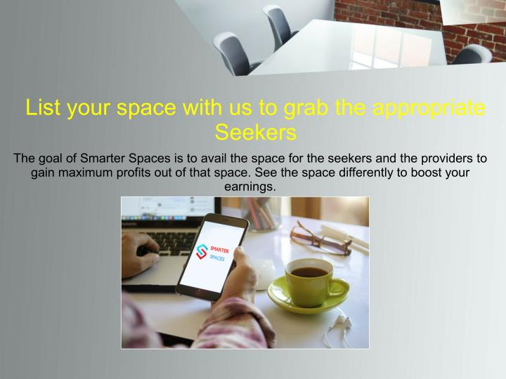 List your space with us to grab the appropriate