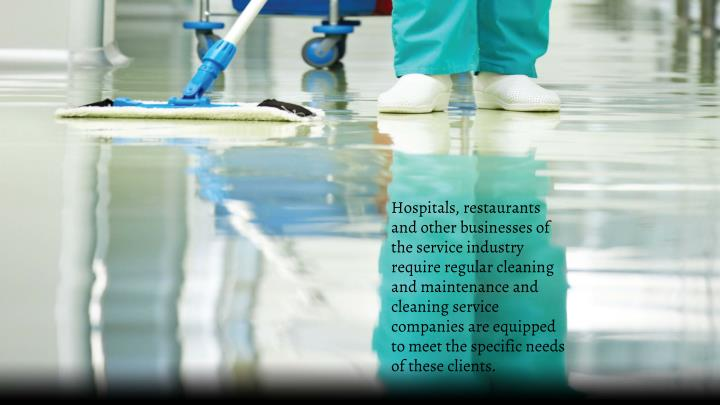 Hospitals, restaurants and other businesses of the service industry require regular cleaning and maintenance and cleaning service companies are equipped to meet the specific needs of