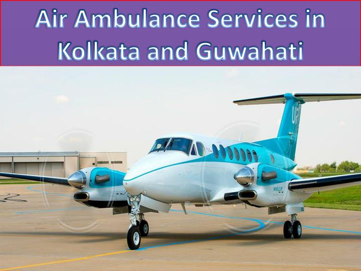 Air Ambulance Services in Kolkata and Guwahati