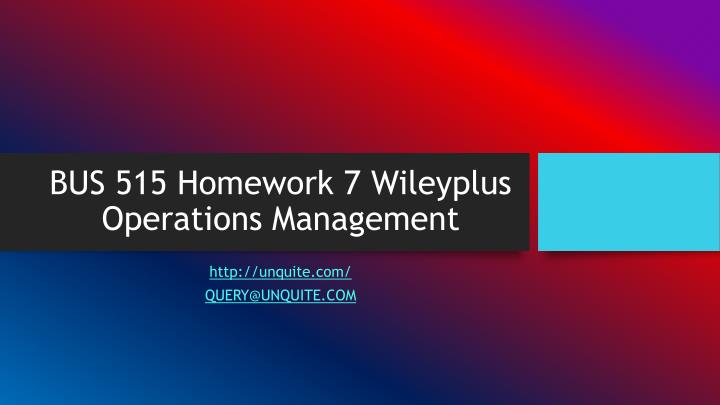 Bus 515 homework 7 wileyplus operations management