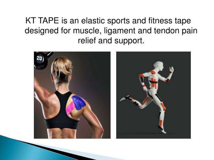 KT TAPE is an elastic sports and fitness tape designed for muscle, ligament and tendon pain relief and support.