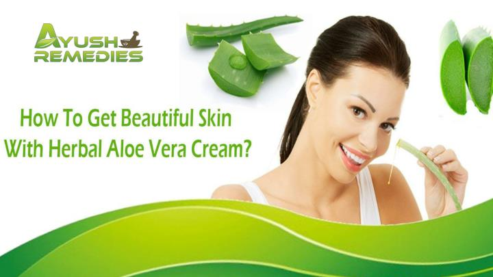 How to get beautiful skin with herbal aloe vera cream