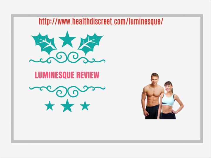 http://www.healthdiscreet.com/luminesque/