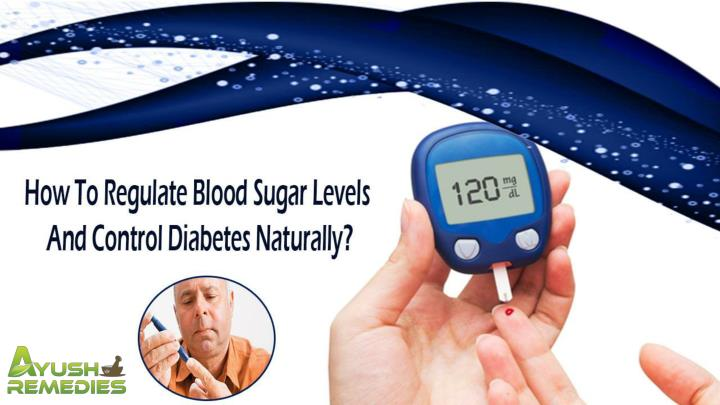 How to regulate blood sugar levels and control diabetes naturally