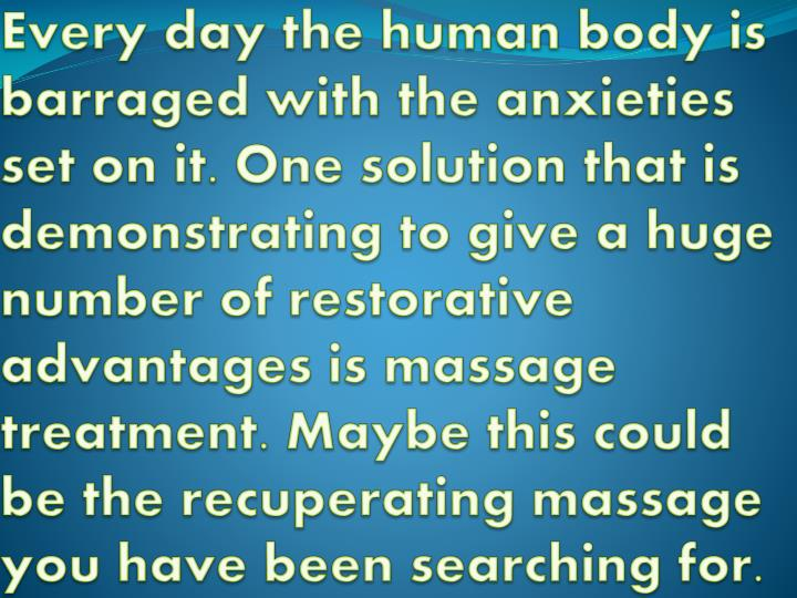 Every day the human body is barraged with the anxieties set on it. One solution that is demonstrating to give a huge number of restorative advantages is massage treatment. Maybe this could be the recuperating massage you have been searching for.