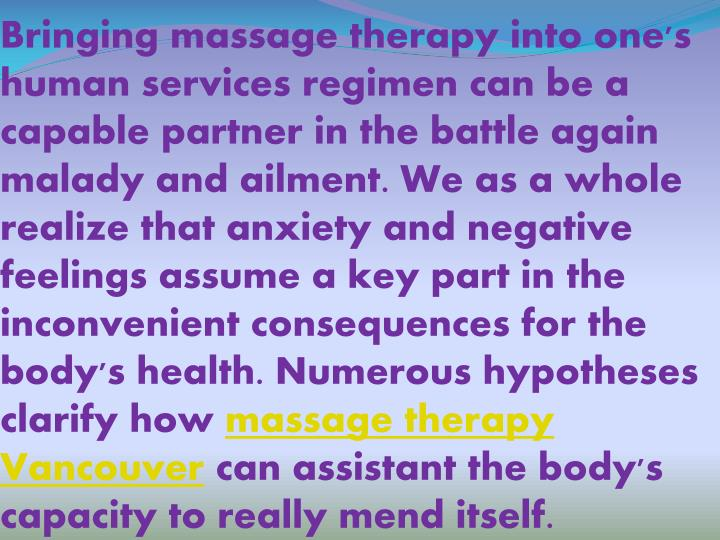 Bringing massage therapy into one's human services regimen can be a capable partner in the battle again malady and ailment. We as a whole realize that anxiety and negative feelings assume a key part in the inconvenient consequences for the body's health. Numerous hypotheses clarify how