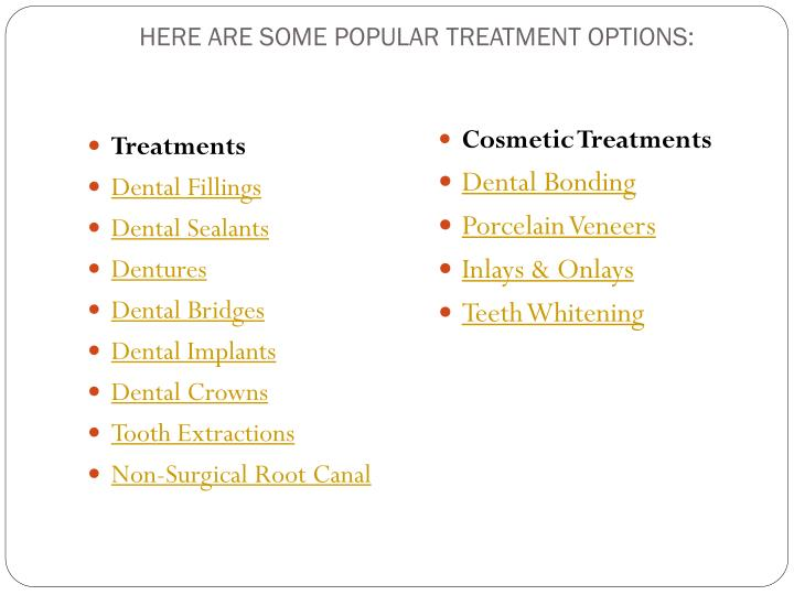 HERE ARE SOME POPULAR TREATMENT OPTIONS: