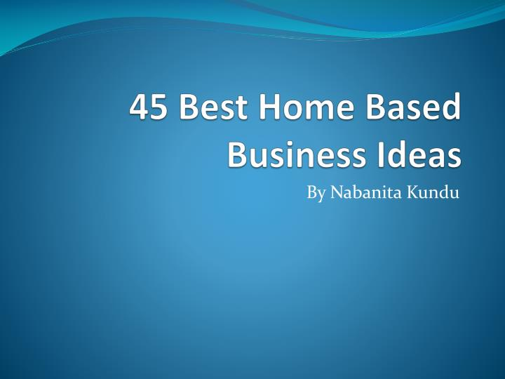 45 best home based business ideas