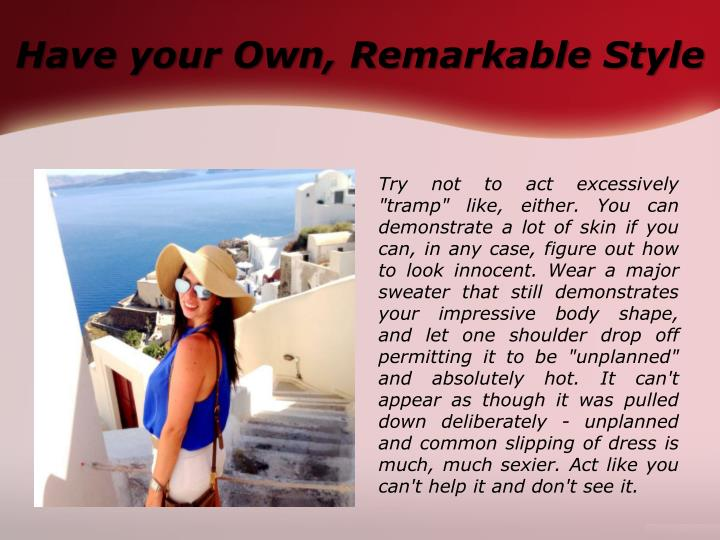 Have your Own, Remarkable Style