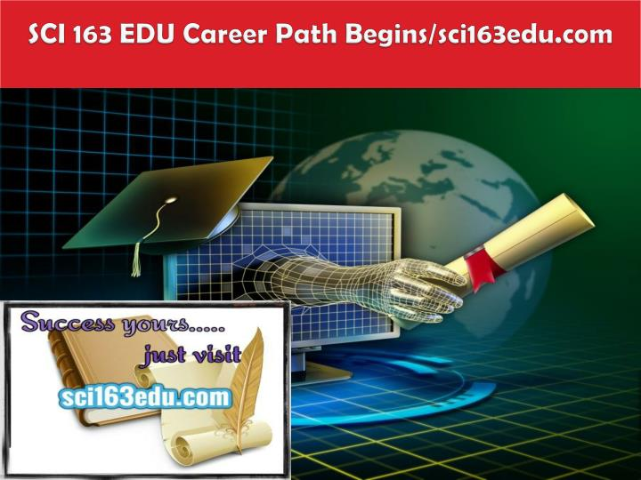 Sci 163 edu career path begins sci163edu com