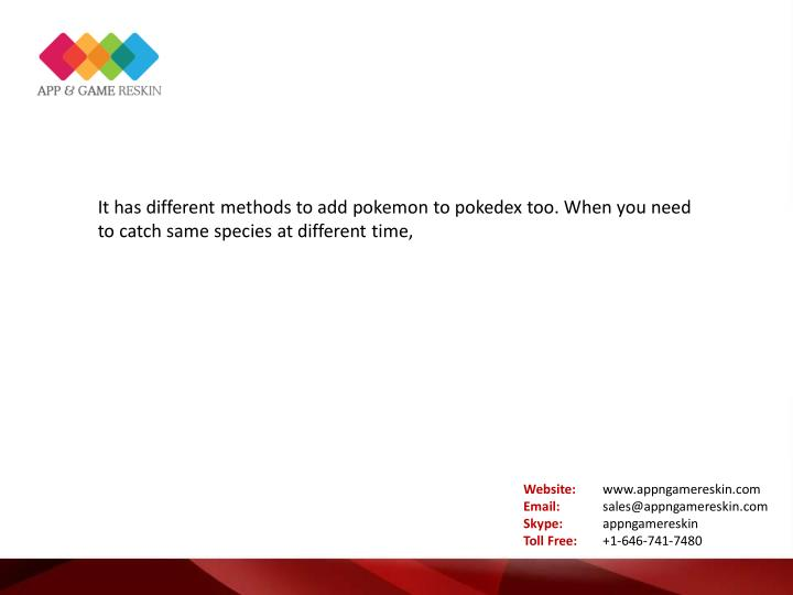 It has different methods to add pokemon to pokedex too. When you need
