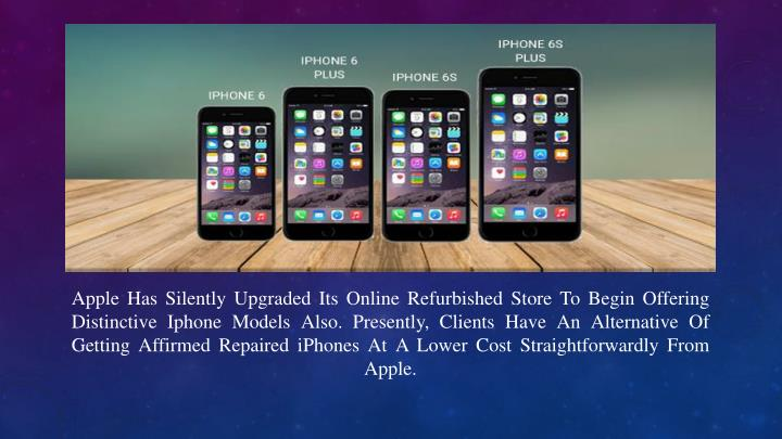 Apple Has Silently Upgraded Its Online Refurbished Store To Begin Offering Distinctive Iphone Models Also. Presently, Clients Have An Alternative Of Getting Affirmed Repaired iPhones At A Lower Cost Straightforwardly From Apple.