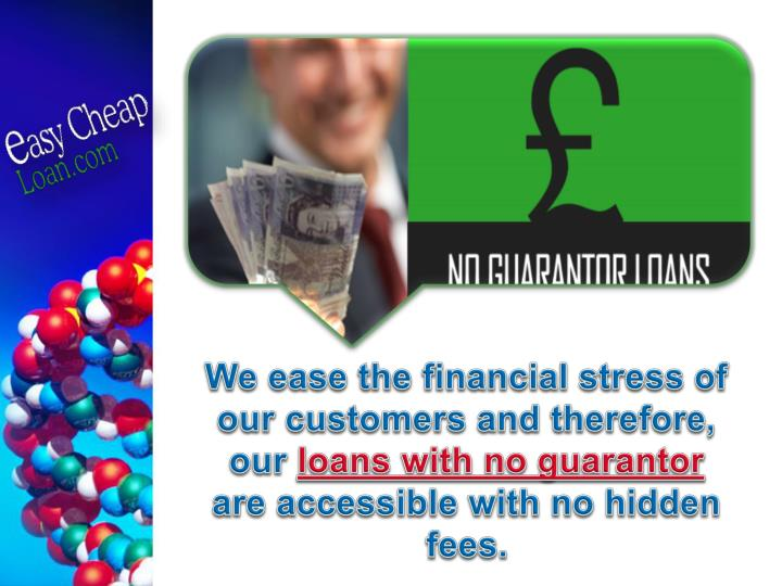 We ease the financial stress of our customers and therefore, our