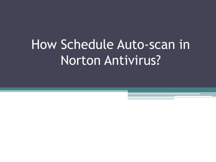 How schedule auto scan in norton antivirus