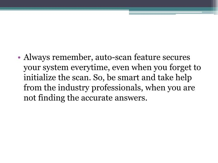 Always remember, auto-scan feature secures your system